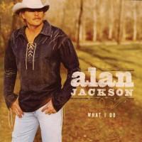 Alan Jackso - What I do
